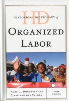 Historical Dictionary of Organized Labor, Hardback Book