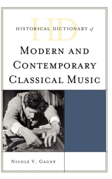 Historical Dictionary of Modern and Contemporary Classical Music, Hardback Book