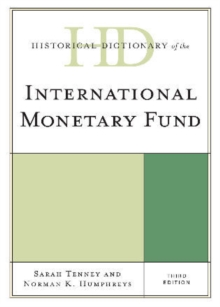 Historical Dictionary of the International Monetary Fund, Hardback Book