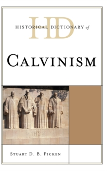 Historical Dictionary of Calvinism, Hardback Book