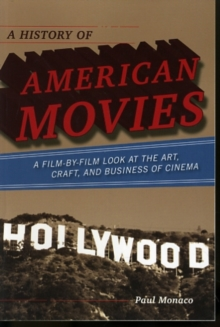 A History of American Movies : A Film-by-Film Look at the Art, Craft, and Business of Cinema, Paperback / softback Book
