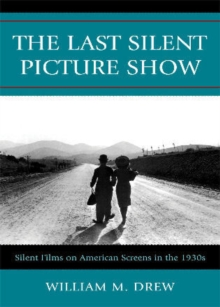 The Last Silent Picture Show : Silent Films on American Screens in the 1930s, Paperback / softback Book