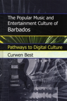 The Popular Music and Entertainment Culture of Barbados : Pathways to Digital Culture, Hardback Book