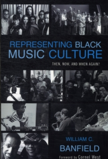 Representing Black Music Culture : Then, Now, and When Again?, Paperback / softback Book