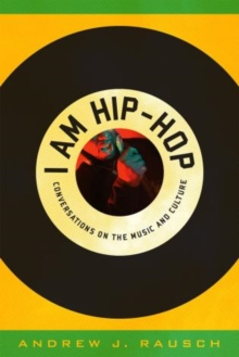 I am Hip-Hop : Conversations on the Music and Culture, Hardback Book