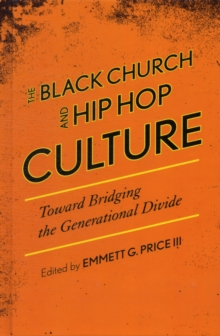 The Black Church and Hip Hop Culture : Toward Bridging the Generational Divide, Hardback Book