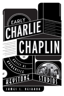Early Charlie Chaplin : The Artist as Apprentice at Keystone Studios, Hardback Book