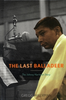 The Last Balladeer : The Johnny Hartman Story, Hardback Book