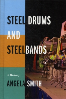 Steel Drums and Steelbands : A History, Hardback Book