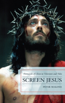 Screen Jesus : Portrayals of Christ in Television and Film, Hardback Book