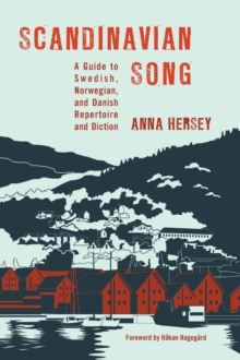 Scandinavian Song : A Guide to Swedish, Norwegian, and Danish Repertoire and Diction, Hardback Book