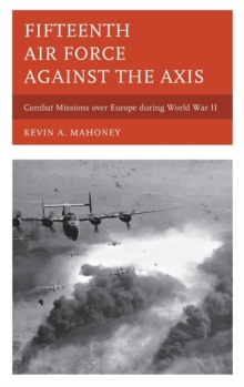 Fifteenth Air Force Against the Axis : Combat Missions Over Europe During World War II, Hardback Book