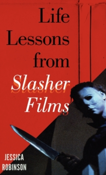Life Lessons from Slasher Films, Hardback Book