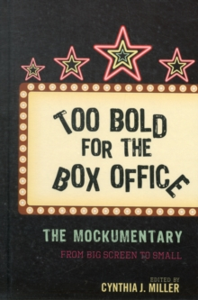 Too Bold for the Box Office : The Mockumentary from Big Screen to Small, Hardback Book