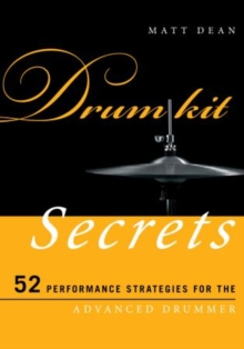 Drum Kit Secrets : 52 Performance Strategies for the Advanced Drummer, Paperback / softback Book