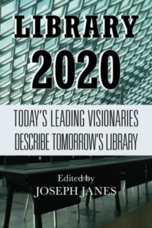 Library 2020 : Today's Leading Visionaries Describe Tomorrow's Library, Paperback Book
