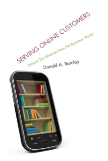 Serving Online Customers : Lessons for Libraries from the Business World, Paperback / softback Book