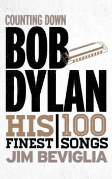 Counting Down Bob Dylan : His 100 Finest Songs, Hardback Book