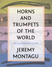 Horns and Trumpets of the World : An Illustrated Guide, Hardback Book