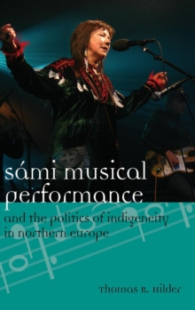 Sami Musical Performance and the Politics of Indigeneity in Northern Europe, Hardback Book