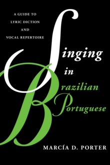 Singing in Brazilian Portuguese : A Guide to Lyric Diction and Vocal Repertoire, Paperback / softback Book