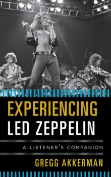 Experiencing Led Zeppelin : A Listener's Companion, Hardback Book