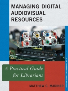 Managing Digital Audiovisual Resources : A Practical Guide for Librarians, Paperback / softback Book