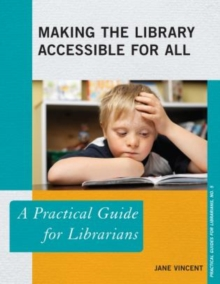 Making the Library Accessible for All : A Practical Guide for Librarians, Paperback / softback Book