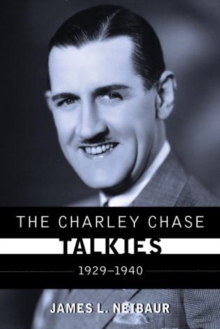 The Charley Chase Talkies : 1929-1940, Hardback Book