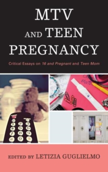 MTV and Teen Pregnancy : Critical Essays on 16 and Pregnant and Teen Mom, Hardback Book