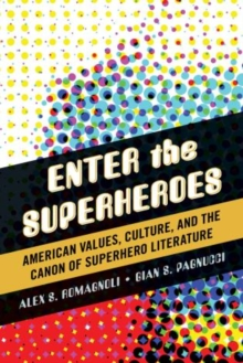Enter the Superheroes : American Values, Culture, and the Canon of Superhero Literature, Hardback Book