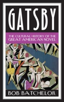 Gatsby : The Cultural History of the Great American Novel, Hardback Book