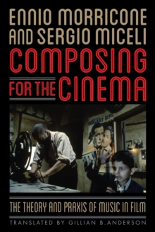 Composing for the Cinema : The Theory and Praxis of Music in Film, Paperback Book