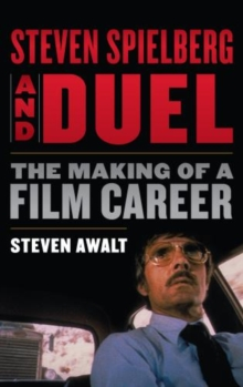 Steven Spielberg and Duel : The Making of a Film Career, Hardback Book