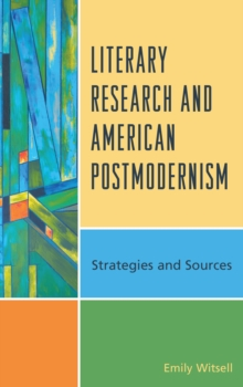 Literary Research and American Postmodernism : Strategies and Sources, Paperback Book