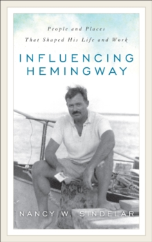 Influencing Hemingway : People and Places That Shaped His Life and Work, EPUB eBook
