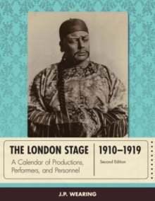 The London Stage 1910-1919 : A Calendar of Productions, Performers, and Personnel, Hardback Book