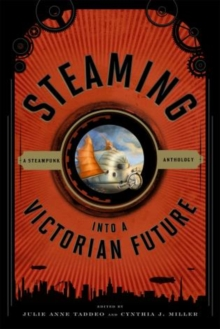 Steaming into a Victorian Future : A Steampunk Anthology, Paperback / softback Book
