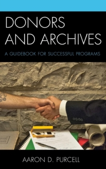 Donors and Archives : A Guidebook for Successful Programs, Hardback Book