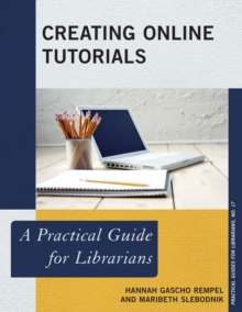 Creating Online Tutorials : A Practical Guide for Librarians, Hardback Book