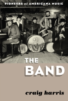 The Band : Pioneers of Americana Music, Paperback / softback Book
