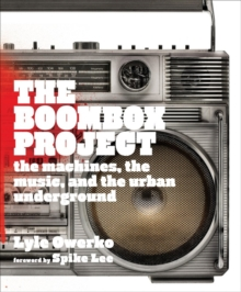The Boom Box Project : The Machines, the Music, and the Rise of Hip-Hop, Hardback Book