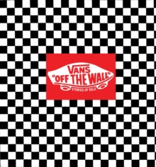 Vans: Off the Wall : Stories of Sole from Van's Originals, Hardback Book