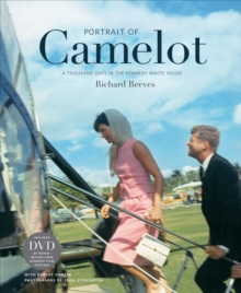 Portrait of Camelot : A Thousand Days in the Kennedy White House, Hardback Book