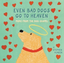 Even Bad Dogs Go to Heaven, Hardback Book