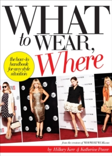 What to Wear, When: How-to Handbook for Any Style Situation, Paperback / softback Book