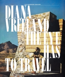 Diana Vreeland: The Eye Has to Travel, Hardback Book