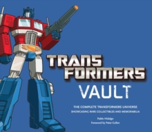 Transformers Vault : The Complete Transformers Universe - Featuring Rare Collectibles, Hardback Book