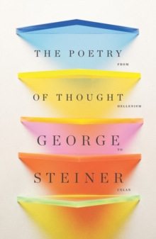 The Poetry of Thought : From Hellenism to Celan, Paperback / softback Book