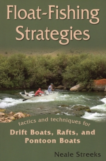 Float-fishing Strategies : Tactics and Techniques for Drift Boats, Rafts and Pontoon Boats, Paperback / softback Book